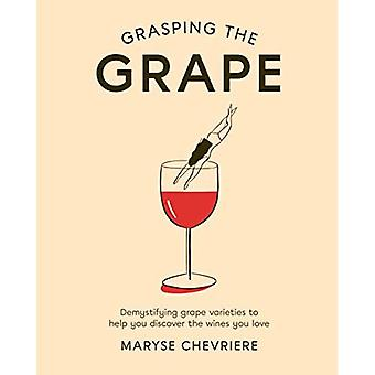 Grasping the Grape: Demystifying grape varieties� to help you discover the wines you love