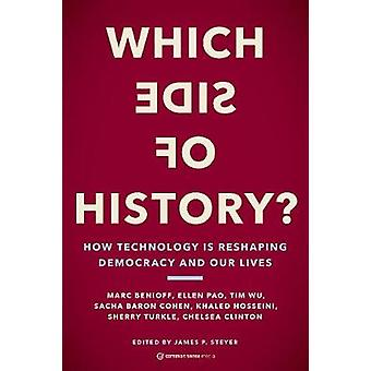 Which Side of History How Technology Is Reshaping Democracy and Our Lives