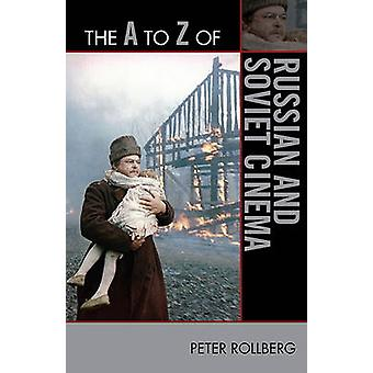 The A to Z of Russian and Soviet Cinema by Peter Rollberg - 978081087