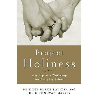 Project Holiness - Marriage as a Workshop for Everyday Saints by Julie