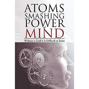 Atoms Smashing Power of Mind - Without a Goal It Is Difficult to Score