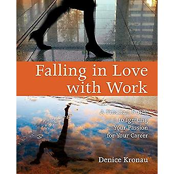 Falling in Love with Work - A Practical Guide to Igniting Your Passion