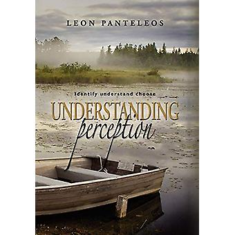 Understanding Perception - Identify - Understand - Choose by Leon Pant