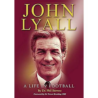 John Lyall - A Life in Football by Phil Stevens - 9781785384929 Book