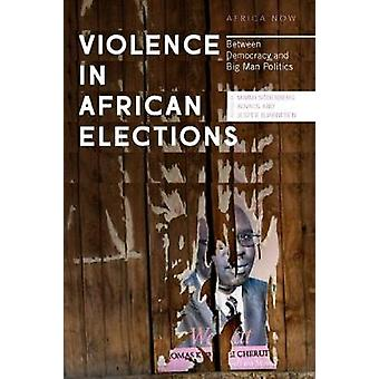 Violence in African Elections - Between Democracy and Big Man Politics