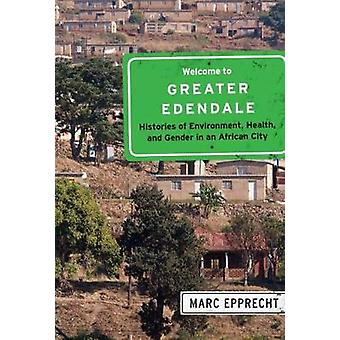 Welcome to Greater Edendale Histories of Environment Health and Gender in an African City Volume 6 McGillQueen's Studies in Urban Governance