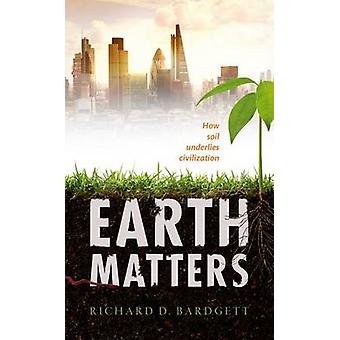 Earth Matters by Bardgett & Richard Professor of Ecology at The University of Manchester