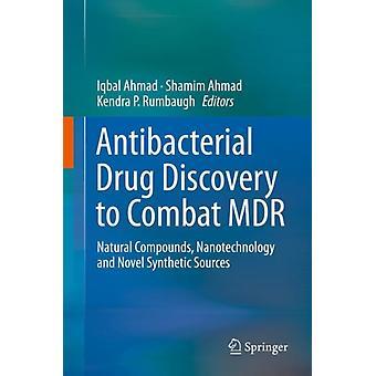 Scoperta di farmaci antibatterici per combattere la nanotecnologia dei composti naturali MDR e nuove fonti sintetiche a cura di Iqbal Ahmad & A cura di Shamim Ahmad & A cura di Kendra P Rumbaugh