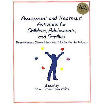 Beoordelings-en behandelings activiteiten voor kinderen adolescenten en gezinnen beoefenaren delen hun meest effectieve technieken door bewerkt door Liana Lowenstein