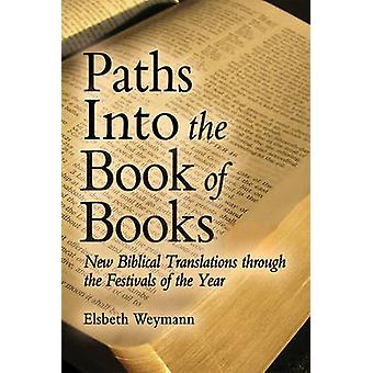 Paths into the Book of Books  New Biblical Translations through the Festivals of the Year by Elsbeth Weymann & Translated by Luke Barr