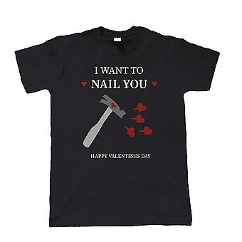 Valentines I Want To Nail You, Mens T Shirt - Funny Love Heart Sexy Gift Him