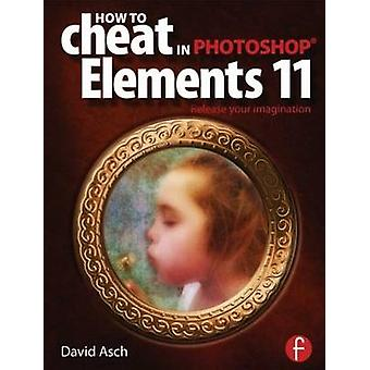 How to Cheat in Photoshop Elements 11 - Release Your Imagination by Da