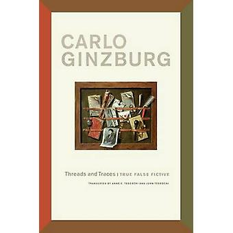 Threads and Traces - True False Fictive by Carlo Ginzburg - Anne C. Te