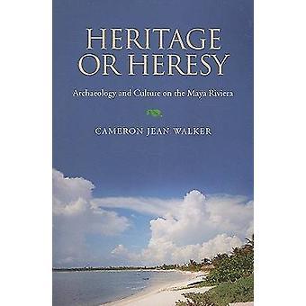 Erbe oder Ketzerei - Archäologie und Kultur der Maya Riviera von Ca