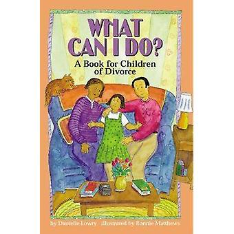 What Can I Do? - A Book for Children of Divorce by Danielle Lowry - 97