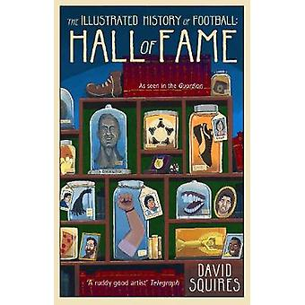 The Illustrated History of Football - Hall of Fame by David Squires -