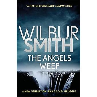 The Angels Weep - The Ballantyne Series 3 by Wilbur Smith - 9781785766