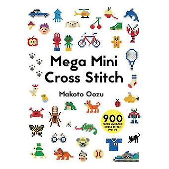 Mega Mini Cross Stitch - 900 Super Awesome Cross Stitch Motifs by Mako