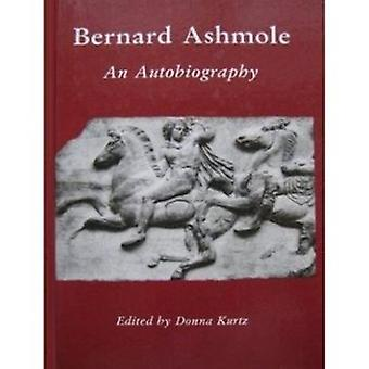 Bernard Ashmole - An Autobiography by Bernard Ashmole - Donna Carol Ku