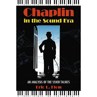 Chaplin in the Sound Era - An Analysis of the Seven Talkies by Eric L.