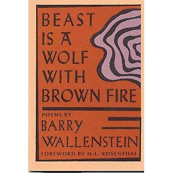 Beast Is a Wolf with Brown Fire (New Poets of America)