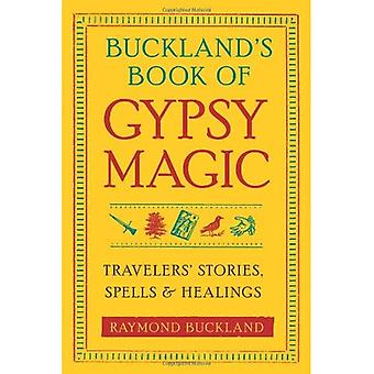 Buckland's Book of Gypsy Magic: Travelers' Stories, Spells, and Healings