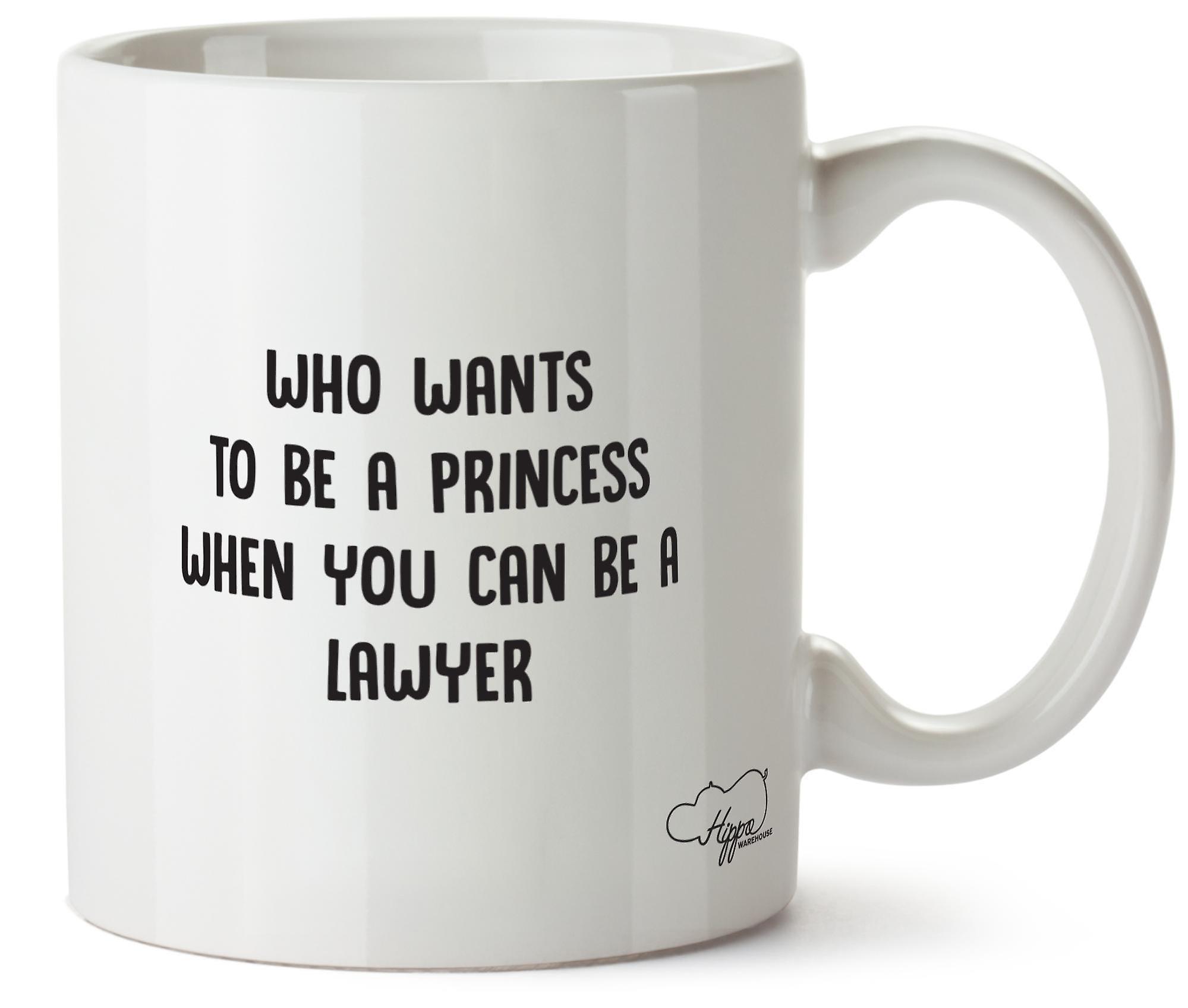 Hippowarehouse, кто хочет быть принцессой, когда вы можете быть юристом печать Кубка керамическая кружка 10oz