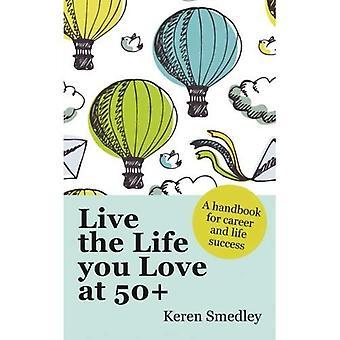 Leva det liv du älskar på 50 +: en handbok för karriär och liv framgång