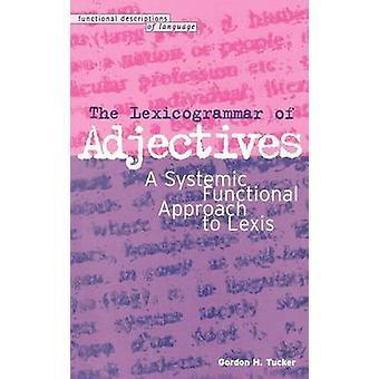 Lexicogrammar der Adjektive A systemische funktionale Ansatz zur Lexis von Tucker & Gordon H.