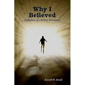 Why I Believed Reflections of a Former Missionary by Daniels & Kenneth W