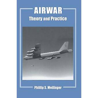 Airwar Theory and Practice by Meilinger & Phillip S.