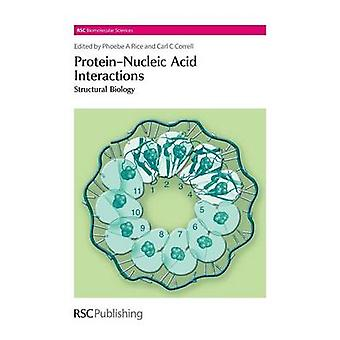 ProteinNucleic Acid Interactions Structural Biology by Rice & Phoebe A