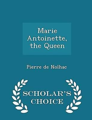 Marie Antoinette the Queen  Scholars Choice Edition by Nolhac & Pierre de