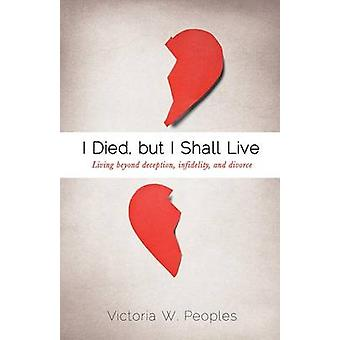 I Died but I Shall Live by Peoples & Victoria W.