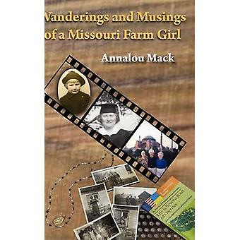 Wanderings and Musings of a Missouri Farm Girl by Mack & Annalou