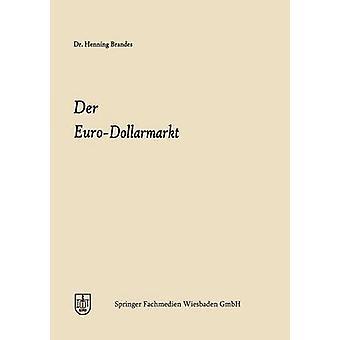 Der EuroDollarmarkt Eine analysoi seiner Entstehungsgrnde seiner Struktur seiner Marktelemente und seiner einzelwirtschaftlichen und whrungspolitischen Bedeutung by Brandes & Henning Joachim