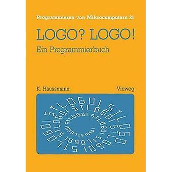 LOGO LOGO  Ein Programmierbuch by Haussmann & Kristina