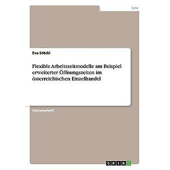 Fleksibel Arbeitszeitmodelle am Beispiel erweiterter ffnungszeiten im sterreichischen Einzelhandel af Stckl & Eva