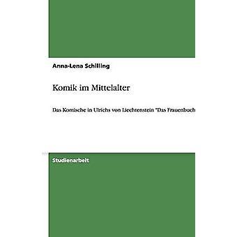 Komik im Mittelalter Das Komische in Ulrichs von Liechtenstein Das Frauenbuch de Schilling et AnnaLena