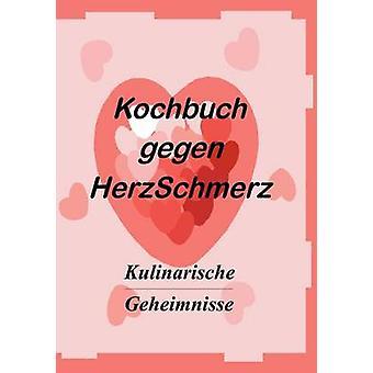 Gegen Das Kochbuch Herzschmerz par Vollmer & Markus