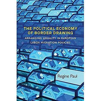 The Political Economy of Border dessin: organiser la légalité dans les politiques européennes de Migration du travail