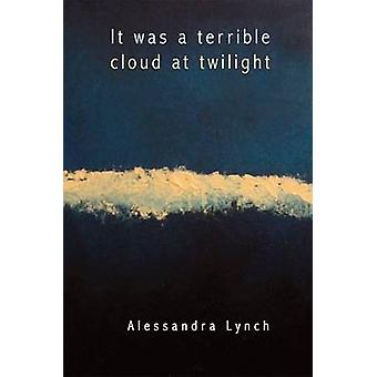 It Was a Terrible Cloud at Twilight by Alessandra Lynch - 97808071334