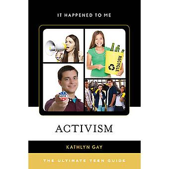 Activism - The Ultimate Teen Guide by Kathlyn Gay - 9781442242937 Book