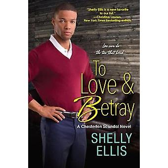 To Love & Betray - A Chesterton Scandal Novel by Shelly Ellis - 978149