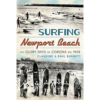 Surfing Newport Beach - The Glory Days of Corona del Mar by Claudine B