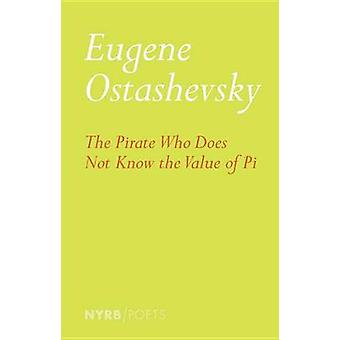 The Pirate Who Does Not Know the Value of Pi by Eugene Ostashevsky -