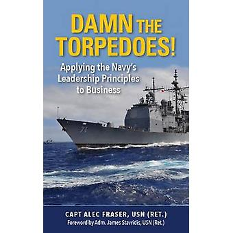Damn the Torpedoes! - Applying the Navy's Leadership Principles to Bus