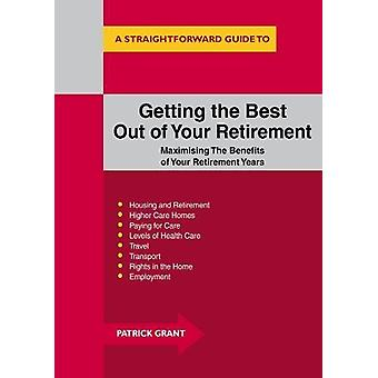 Getting The Best Out Of Your Retirement - Maximising The Benefits Of Y