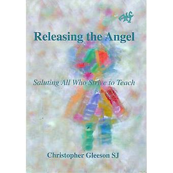 Releasing the Angel - Saluting All Who Strive to Teach by Christopher