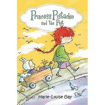 Princess Pistachio and the Pest by Marie-Louise Gay - Marie-Louise Ga